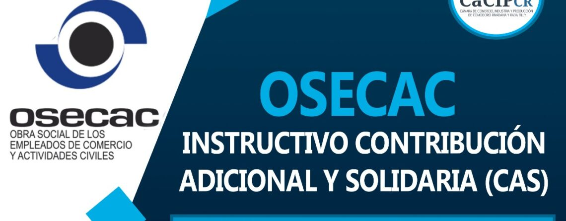 OSECAC: Instructivo Contribución Adicional y Solidaria (CAS) – Cámara de  Comercio, Industria y Producción de Comodoro Rivadavia